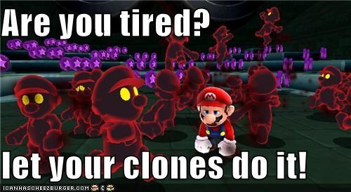 Are you tired?  let your clones do it!