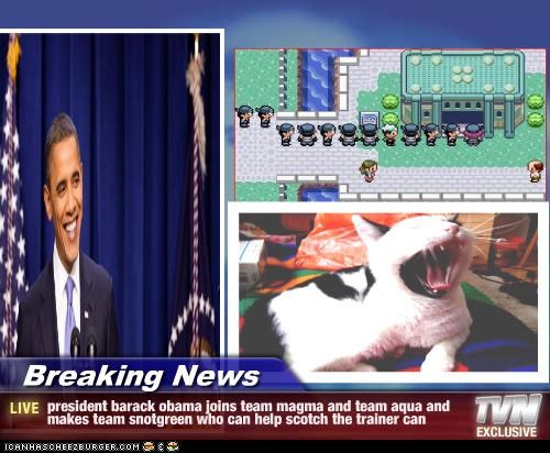 Breaking News - president barack obama joins team magma and team aqua and makes team snotgreen who can help scotch the trainer can
