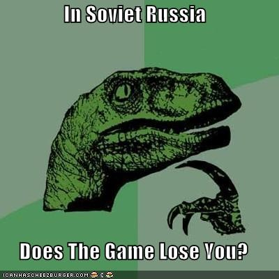 In Soviet Russia  Does The Game Lose You?