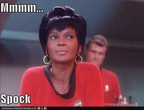 Mmmm...  Spock