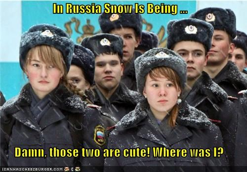 In Russia Snow Is Being ...  Damn, those two are cute! Where was I?