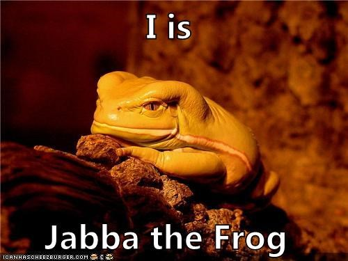 I is  Jabba the Frog