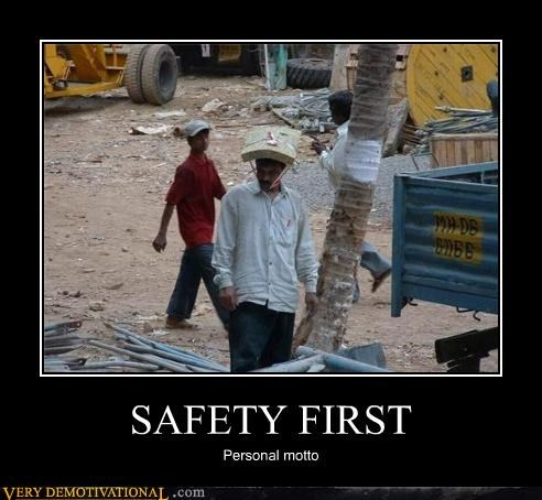 idiot,personal motto,safe,safety first,third world,wtf
