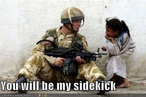 You will be my sidekick
