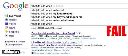 Autocomplete Me,bored,failboat,get some hobbies,google,gross,search,What do I do when