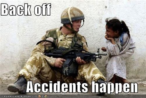 Back off  Accidents happen