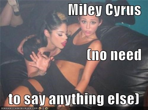 Miley Cyrus (no need to say anything else)