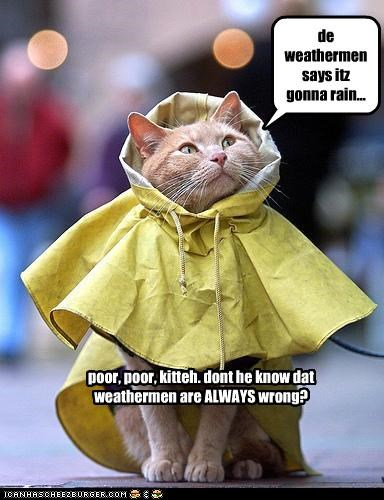 de weathermen says itz gonna rain...