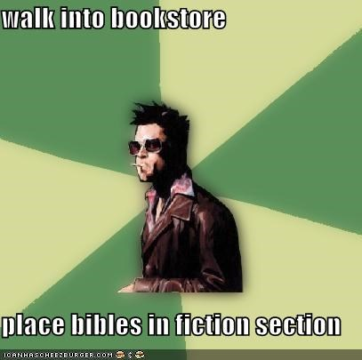 walk into bookstore  place bibles in fiction section