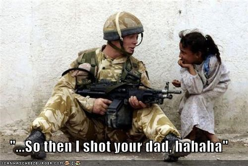 """...So then I shot your dad, hahaha"""