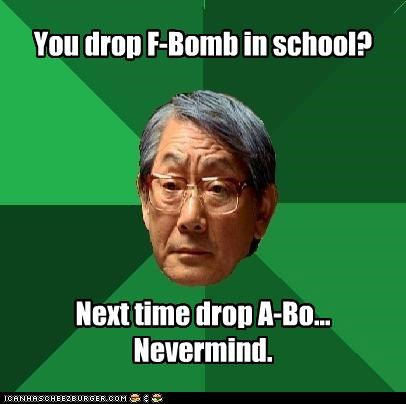 a bomb,f bomb,high expectations asian dad,Memes,never mind