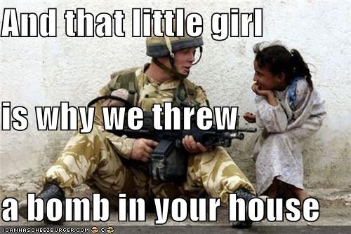And that little girl is why we threw a bomb in your house