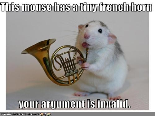 This mouse has a tiny french horn  your argument is invalid.