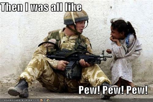 Then I was all like  Pew! Pew! Pew!