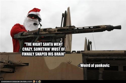"""THE NIGHT SANTA WENT CRAZY, SOMETHIN' MUST OF FINNALY SNAPED HIS BRAIN"""