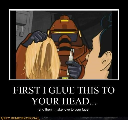 FIRST I GLUE THIS TO YOUR HEAD...
