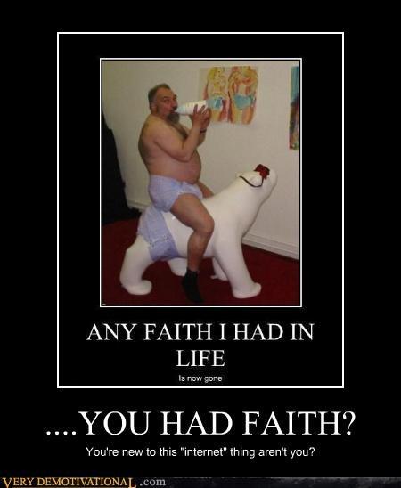 ....YOU HAD FAITH?