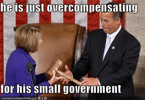 he is just overcompensating   for his small government