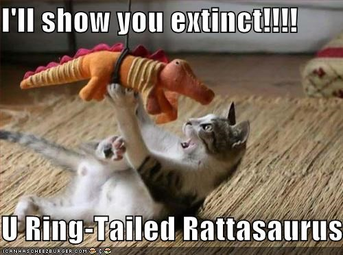 I'll show you extinct!!!!  U Ring-Tailed Rattasaurus!!!