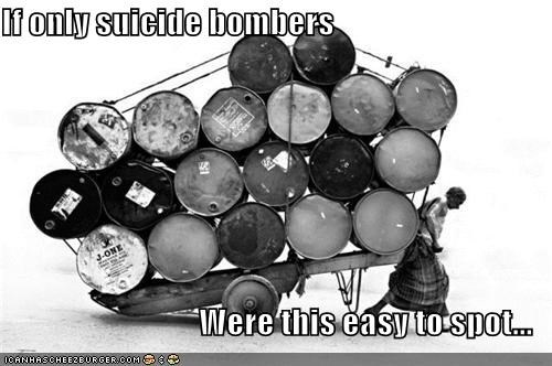 If only suicide bombers  Were this easy to spot...