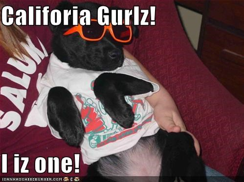 Califoria Gurlz!  I iz one!