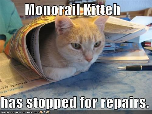 Monorail Kitteh  has stopped for repairs.