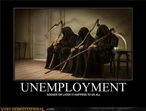 Death,in this economy,mondays,sad but true,scythe,unemployment