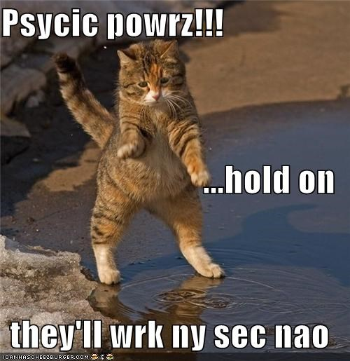 Psycic powrz!!! ...hold on  they'll wrk ny sec nao