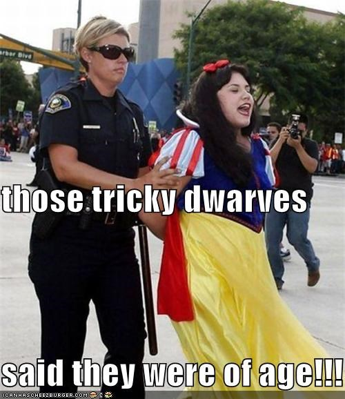 those tricky dwarves  said they were of age!!!