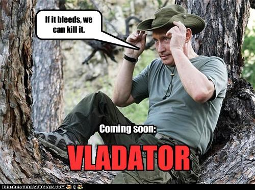 bad ass,Blood,kill,russia,vladator,Vladimir Putin,vladurday