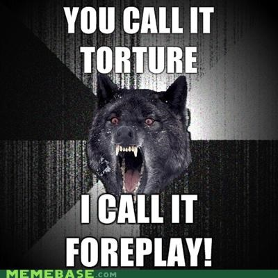 foreplay,Insanity Wolf,sexy times,tomahto,tomato,torture