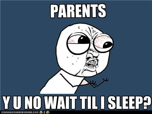 PARENTS Y U NO WAIT