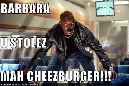 BARBARA U STOLEZ MAH CHEEZBURGER!!!