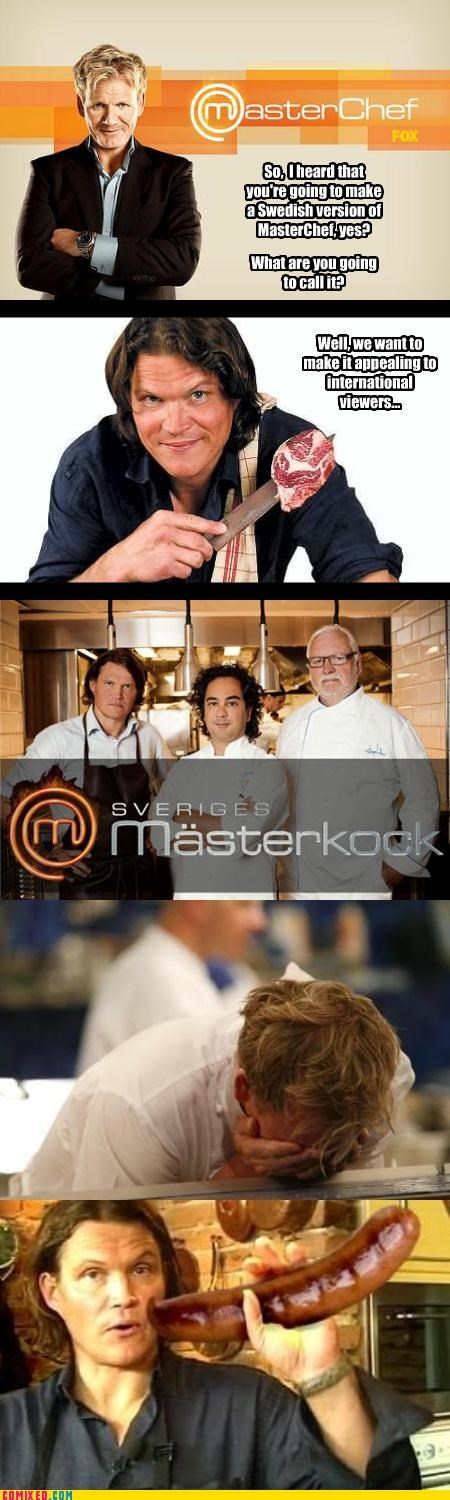 awesome,europe,master chef,nudge nudge,penis jokes,Sweden,TV,wink