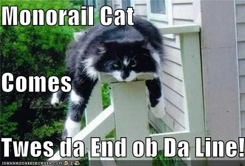Monorail Cat Comes Twes da End ob Da Line!