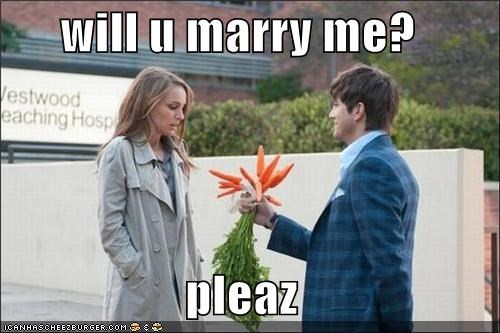 will u marry me?  pleaz