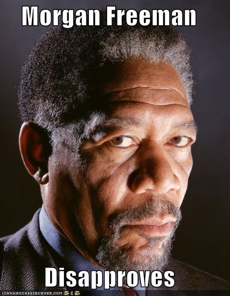 Morgan Freeman Disapproves