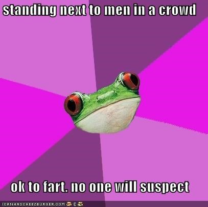 standing next to men in a crowd  ok to fart. no one will suspect