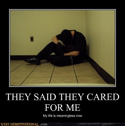 THEY SAID THEY CARED FOR ME