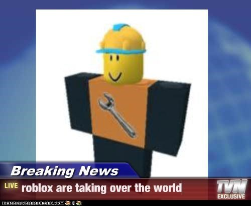 Breaking News - roblox are taking over the world