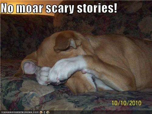 No moar scary stories!