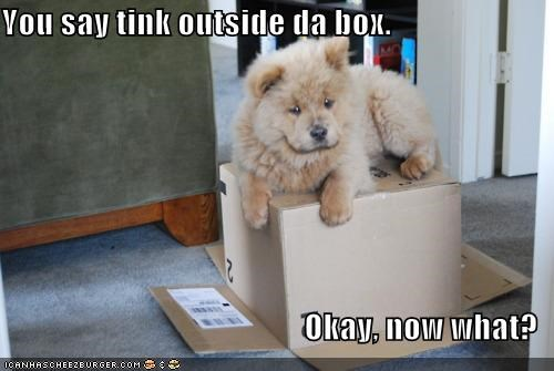 You say tink outside da box.  Okay, now what?