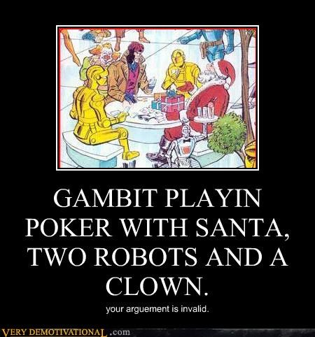 GAMBIT PLAYIN POKER WITH SANTA, TWO ROBOTS AND A CLOWN.
