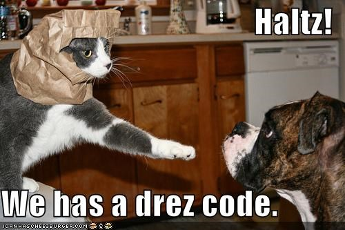 Haltz!  We has a drez code.