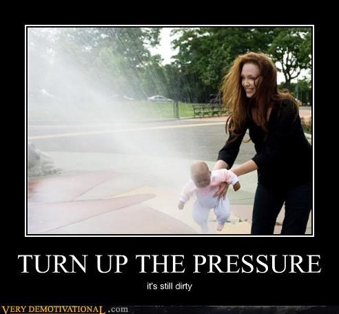 TURN UP THE PRESSURE