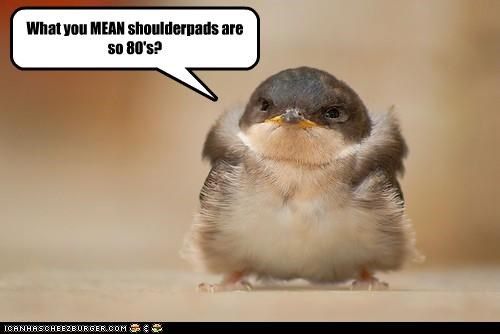 What you MEAN shoulderpads are so 80's?