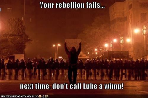 Your rebellion fails...  next time, don't call Luke a wimp!