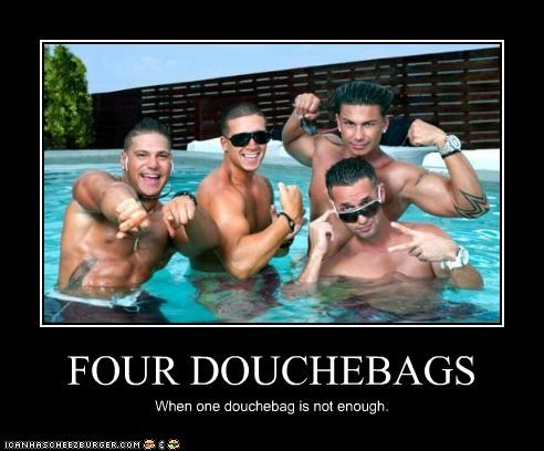 FOUR DOUCHEBAGS