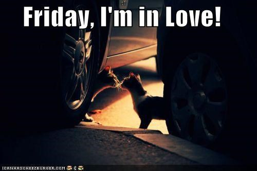 Friday, I'm in Love!