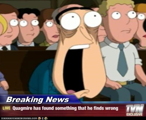 Breaking News - Quagmire has found something that he finds wrong